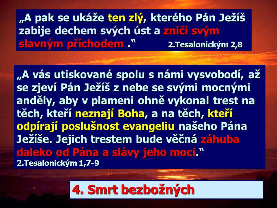 """""""A pak se ukáže ten zlý, kterého Pán Ježíš zabije dechem svých úst a zničí svým slavným příchodem . 2.Tesalonickým 2,8"""