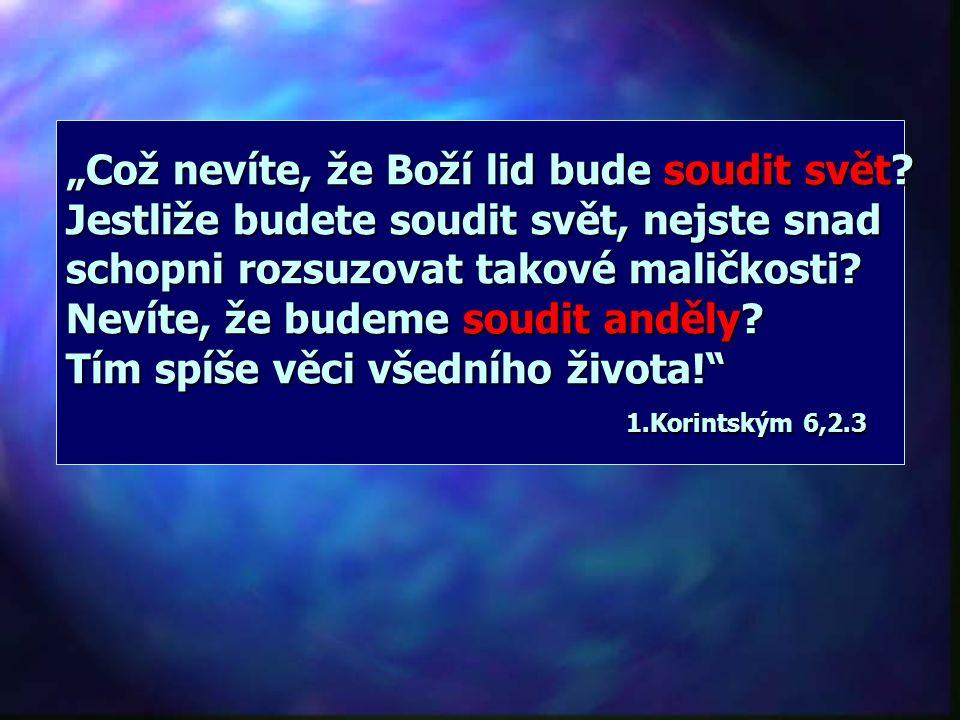 """""""Což nevíte, že Boží lid bude soudit svět"""