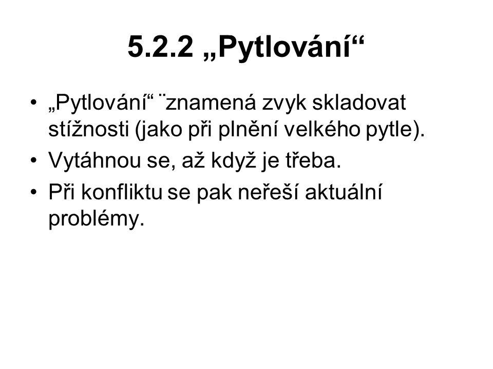 """5.2.2 """"Pytlování """"Pytlování ¨znamená zvyk skladovat stížnosti (jako při plnění velkého pytle). Vytáhnou se, až když je třeba."""