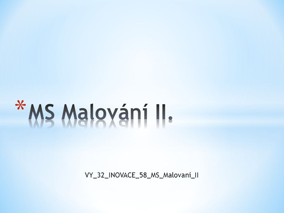 MS Malování II. VY_32_INOVACE_58_MS_Malovani_II