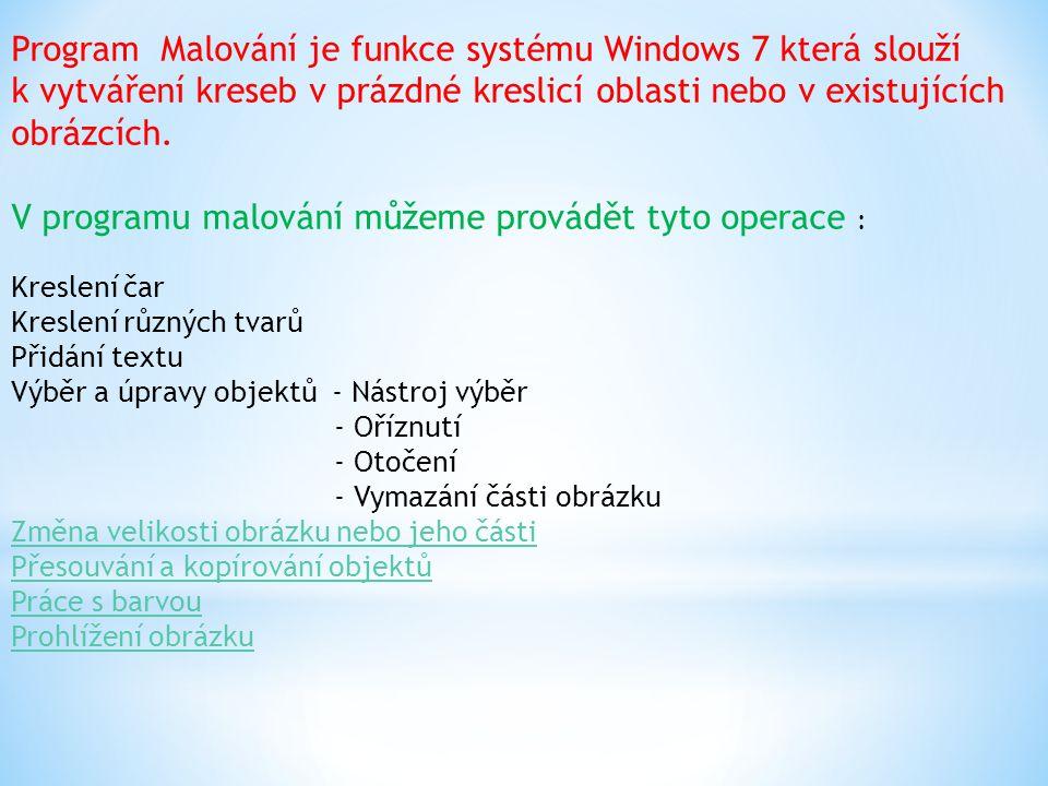 Program Malování je funkce systému Windows 7 která slouží k vytváření kreseb v prázdné kreslicí oblasti nebo v existujících obrázcích. V programu malování můžeme provádět tyto operace : Kreslení čar Kreslení různých tvarů Přidání textu