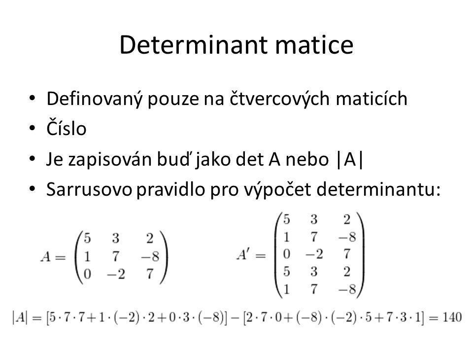 Determinant matice Definovaný pouze na čtvercových maticích Číslo