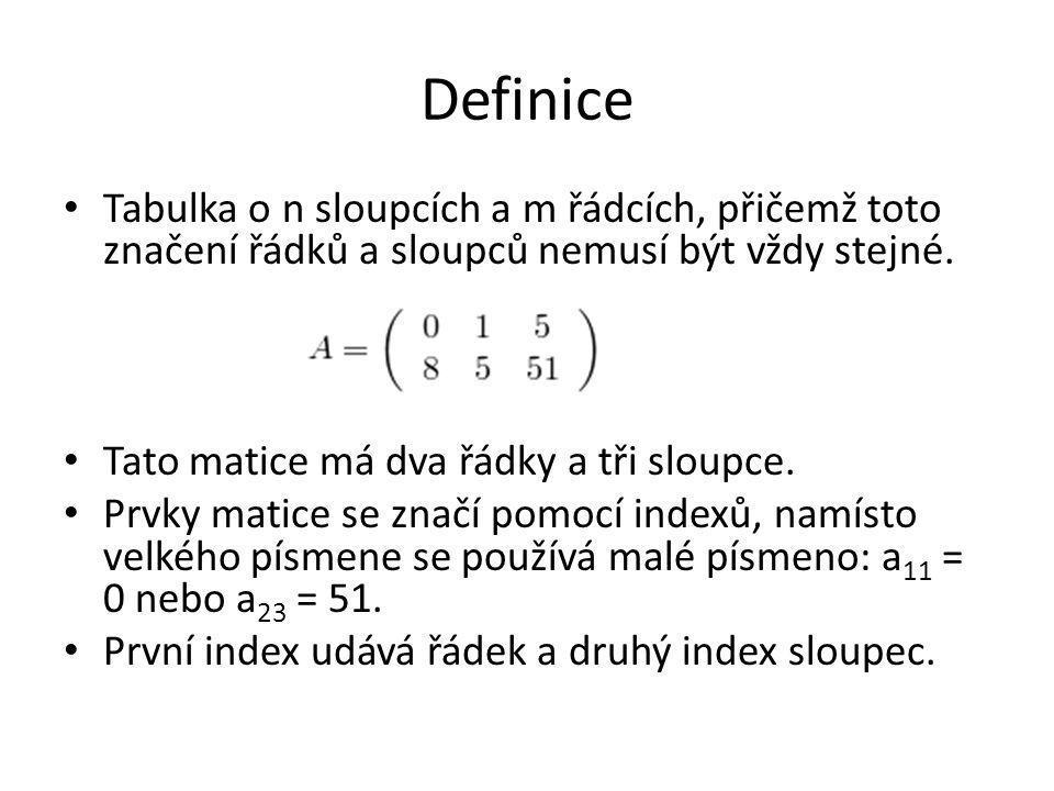 Definice Tabulka o n sloupcích a m řádcích, přičemž toto značení řádků a sloupců nemusí být vždy stejné.
