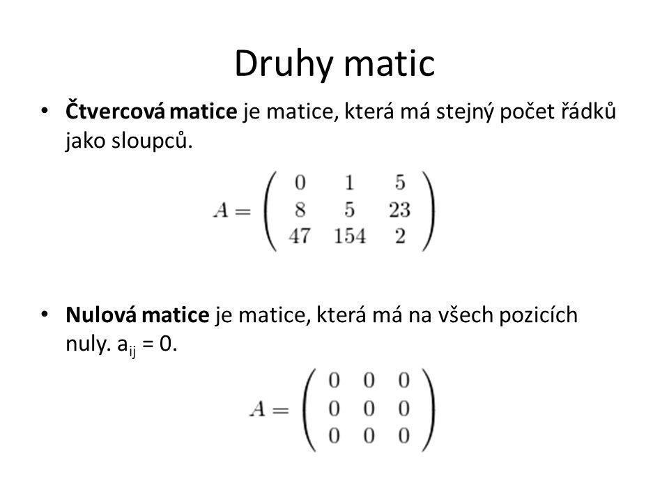 Druhy matic Čtvercová matice je matice, která má stejný počet řádků jako sloupců.