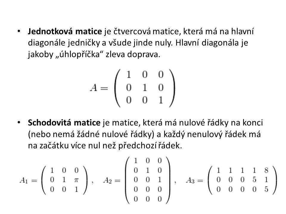 """Jednotková matice je čtvercová matice, která má na hlavní diagonále jedničky a všude jinde nuly. Hlavní diagonála je jakoby """"úhlopříčka zleva doprava."""