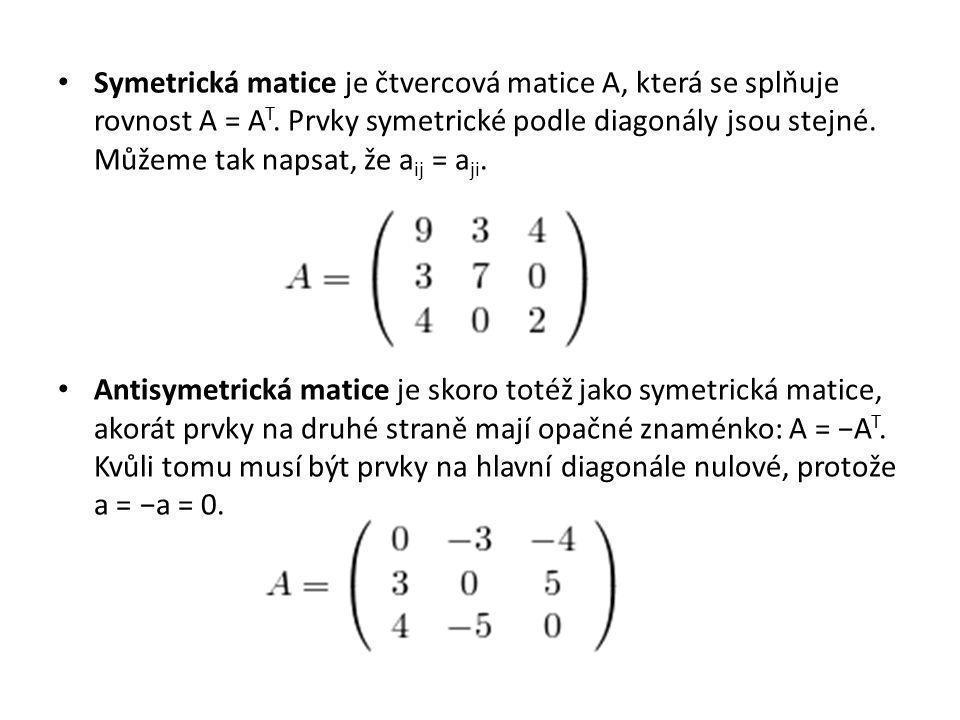 Symetrická matice je čtvercová matice A, která se splňuje rovnost A = AT. Prvky symetrické podle diagonály jsou stejné. Můžeme tak napsat, že aij = aji.
