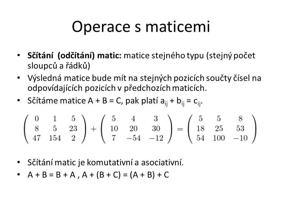 Operace s maticemi Sčítání (odčítání) matic: matice stejného typu (stejný počet sloupců a řádků)