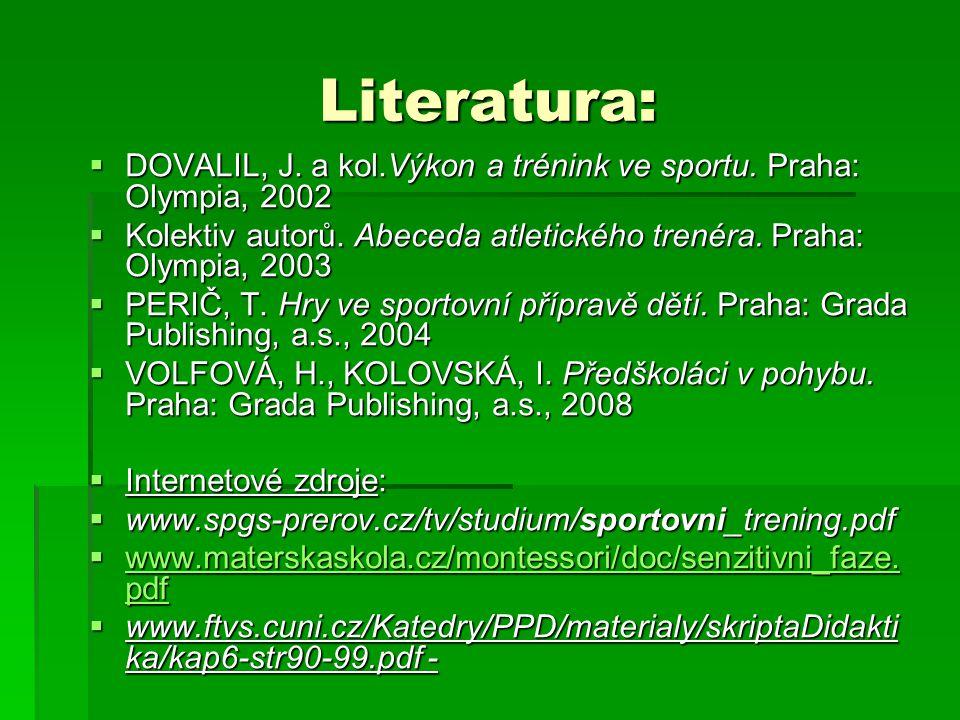 Literatura: DOVALIL, J. a kol.Výkon a trénink ve sportu. Praha: Olympia, 2002. Kolektiv autorů. Abeceda atletického trenéra. Praha: Olympia, 2003.