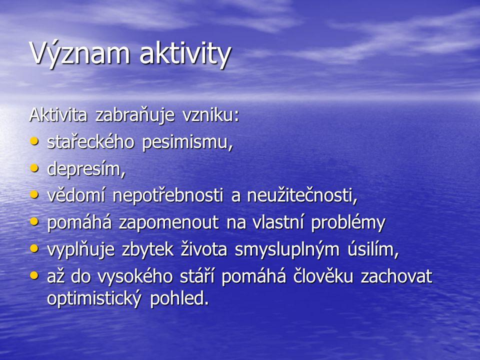 Význam aktivity Aktivita zabraňuje vzniku: stařeckého pesimismu,