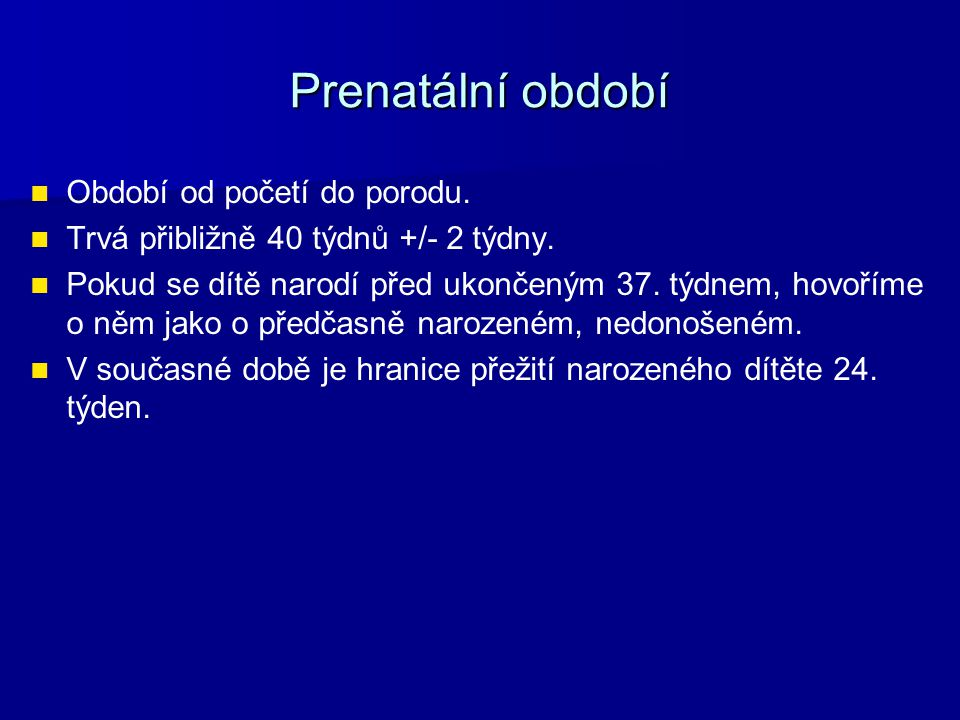 Prenatální období Období od početí do porodu.