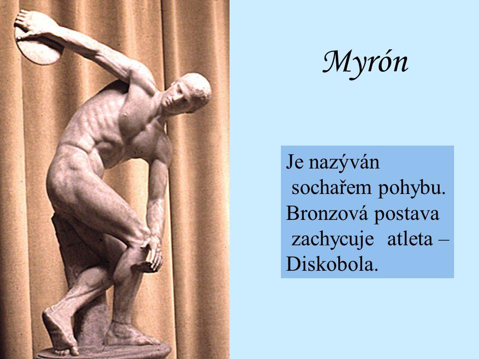 Myrón Je nazýván sochařem pohybu. Bronzová postava zachycuje atleta –