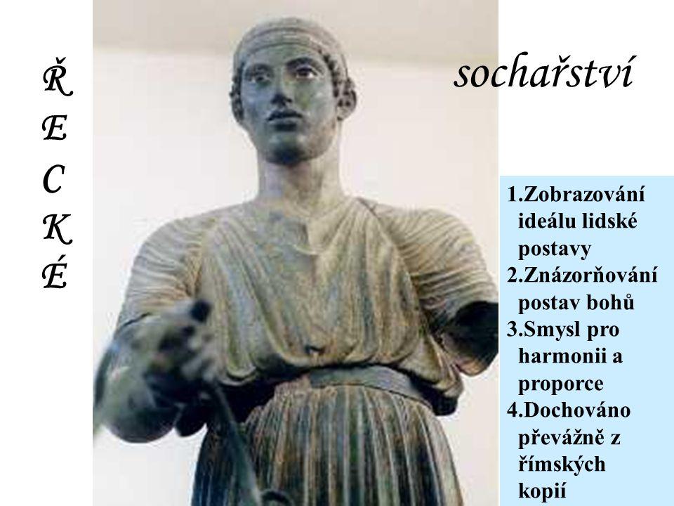 sochařství sochařství Ř E C K É 1.Zobrazování ideálu lidské postavy