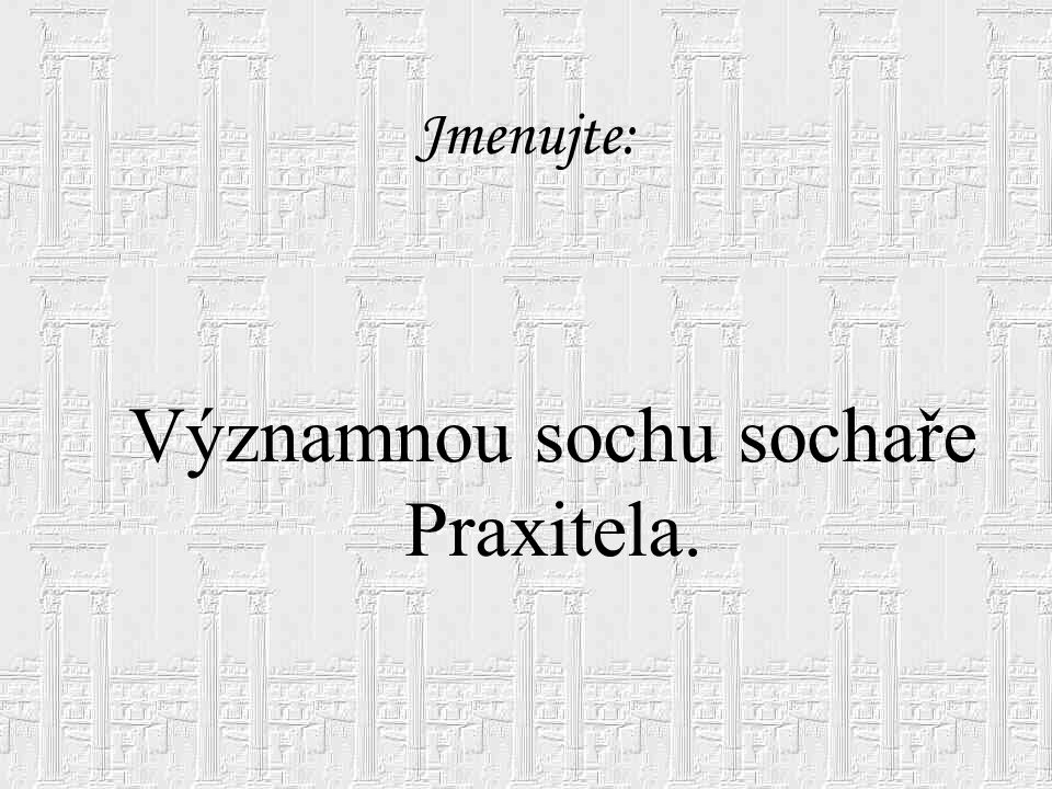 Významnou sochu sochaře Praxitela.