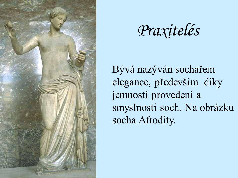 Praxitelés Bývá nazýván sochařem elegance, především díky