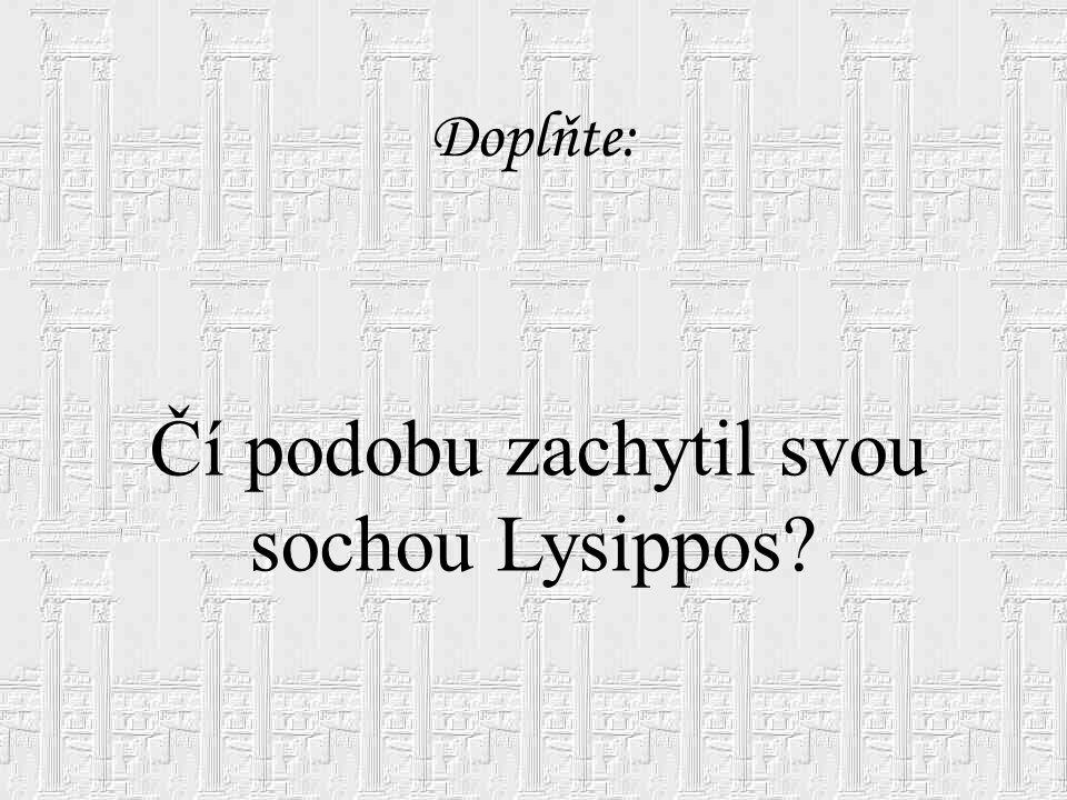 Čí podobu zachytil svou sochou Lysippos