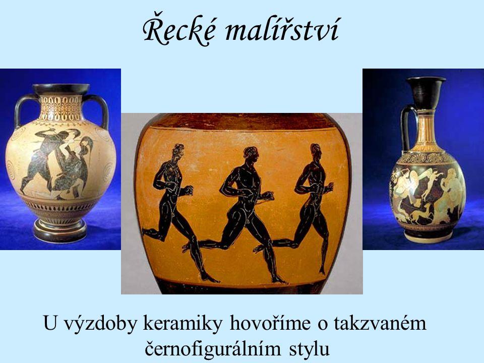Řecké malířství U výzdoby keramiky hovoříme o takzvaném