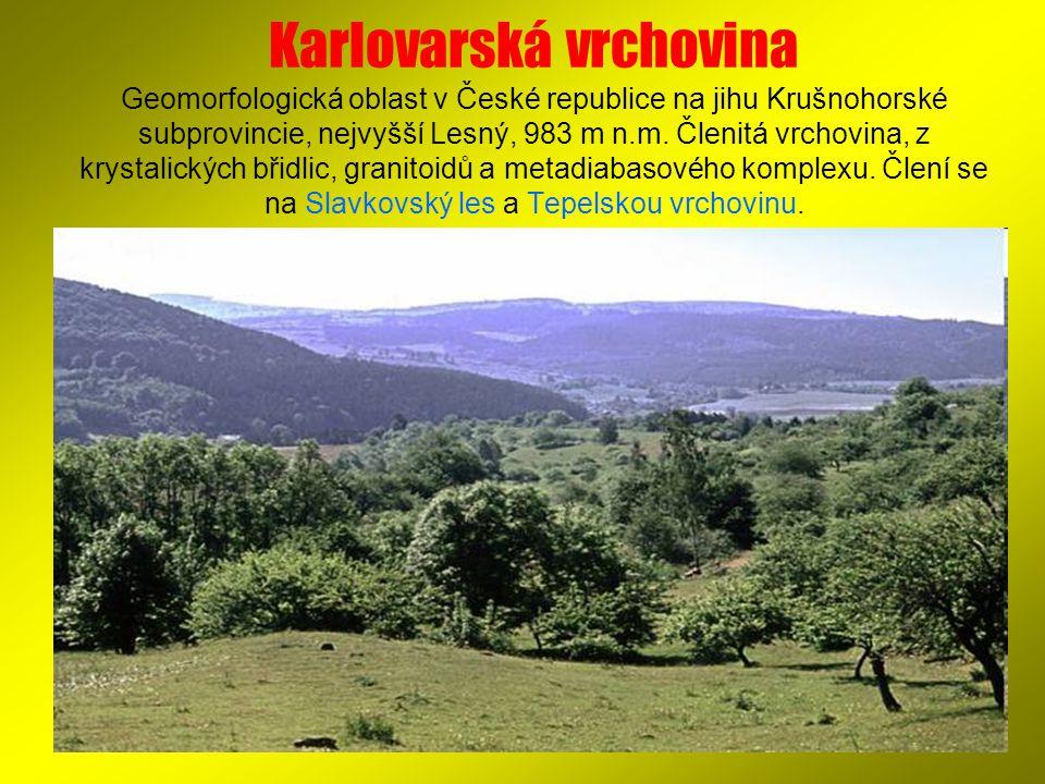 Karlovarská vrchovina Geomorfologická oblast v České republice na jihu Krušnohorské subprovincie, nejvyšší Lesný, 983 m n.m.