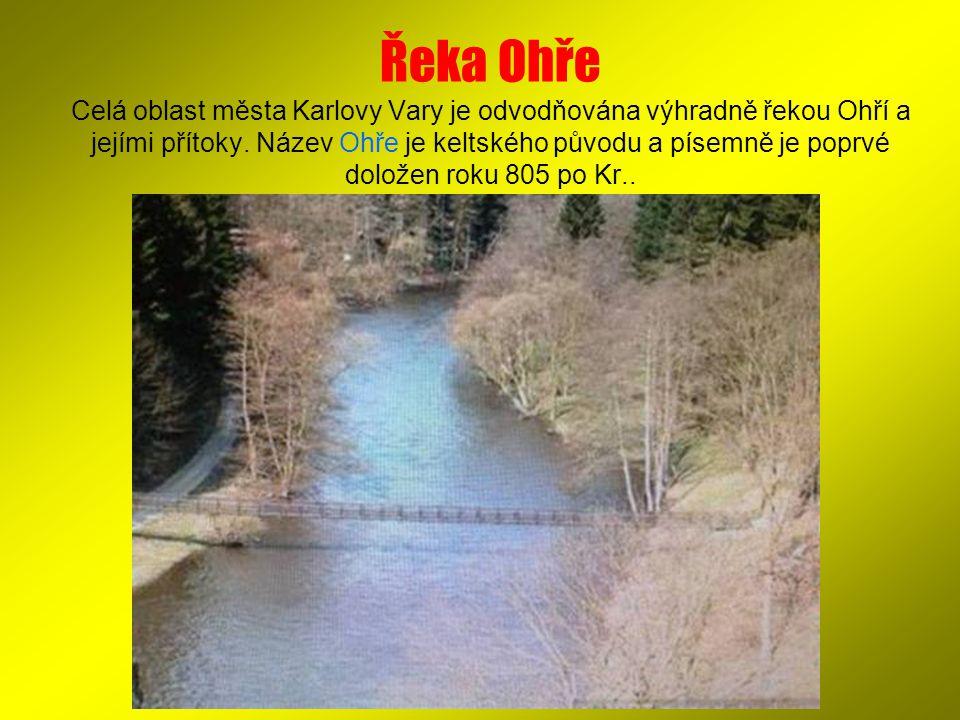 Řeka Ohře Celá oblast města Karlovy Vary je odvodňována výhradně řekou Ohří a jejími přítoky.