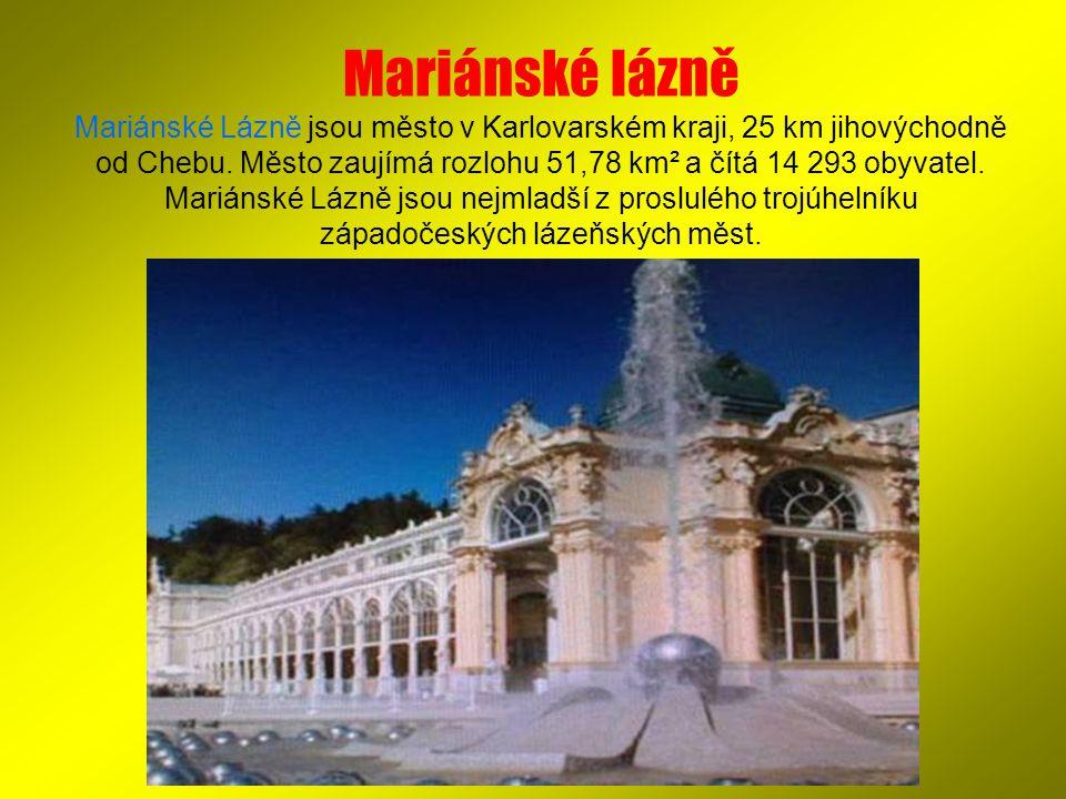 Mariánské lázně Mariánské Lázně jsou město v Karlovarském kraji, 25 km jihovýchodně od Chebu.