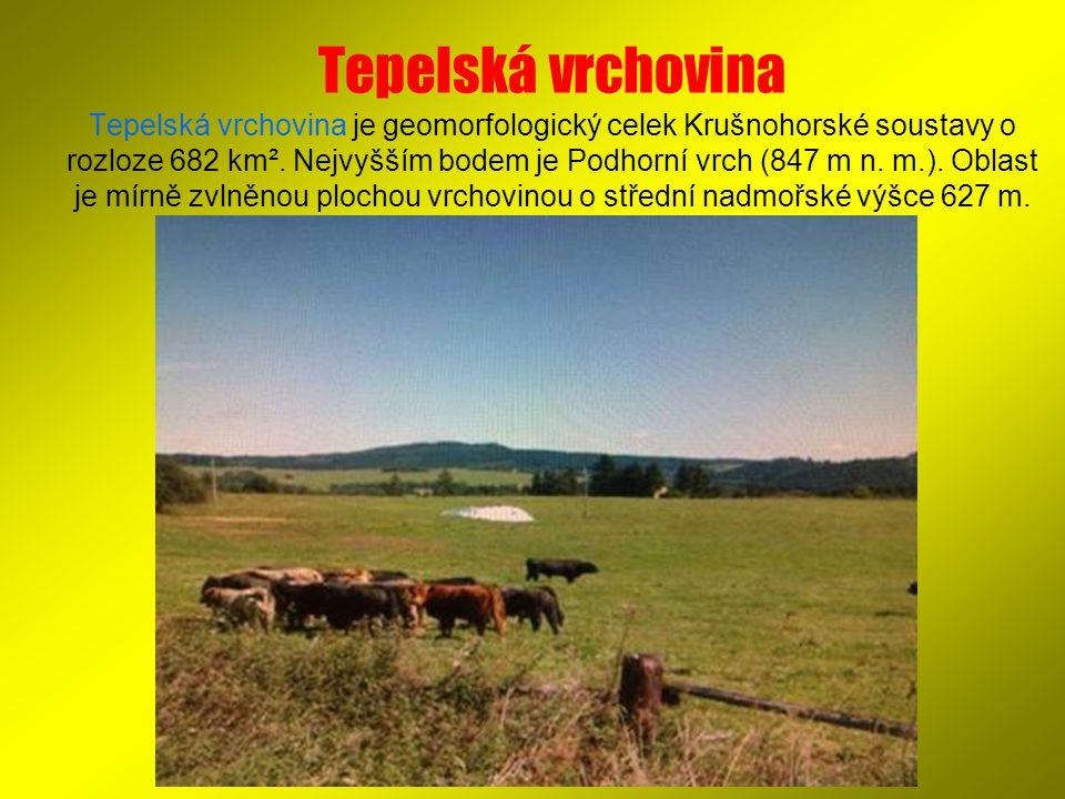 Tepelská vrchovina Tepelská vrchovina je geomorfologický celek Krušnohorské soustavy o rozloze 682 km².
