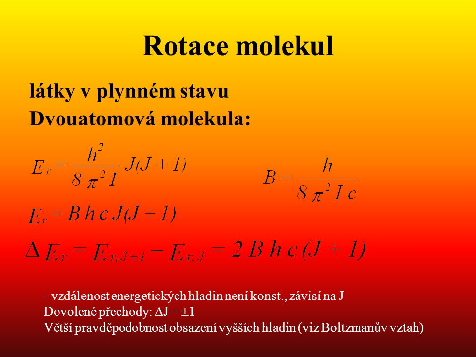 Rotace molekul látky v plynném stavu Dvouatomová molekula:
