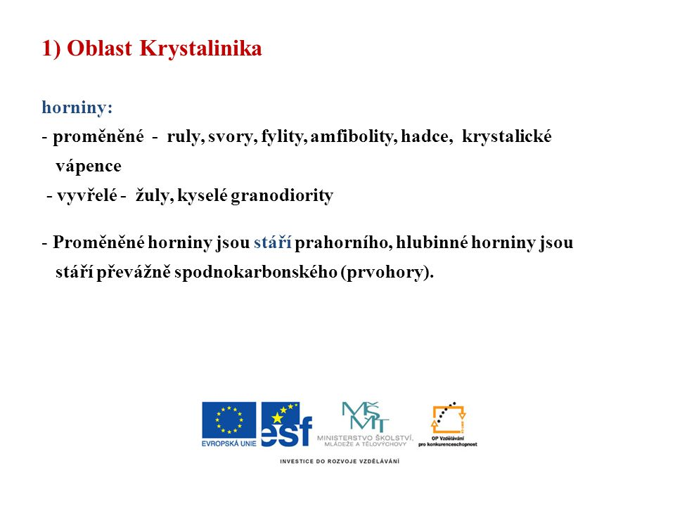 1) Oblast Krystalinika horniny: