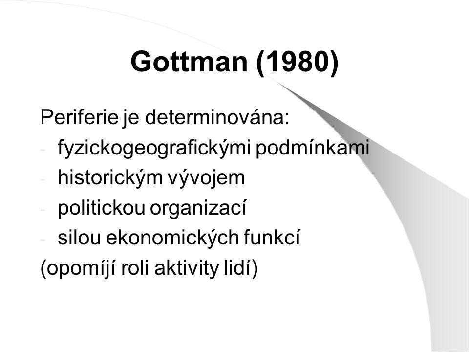 Gottman (1980) Periferie je determinována: