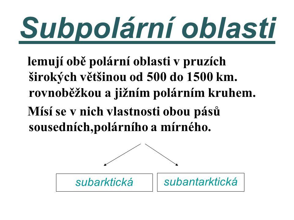 Subpolární oblasti lemují obě polární oblasti v pruzích širokých většinou od 500 do 1500 km. rovnoběžkou a jižním polárním kruhem.