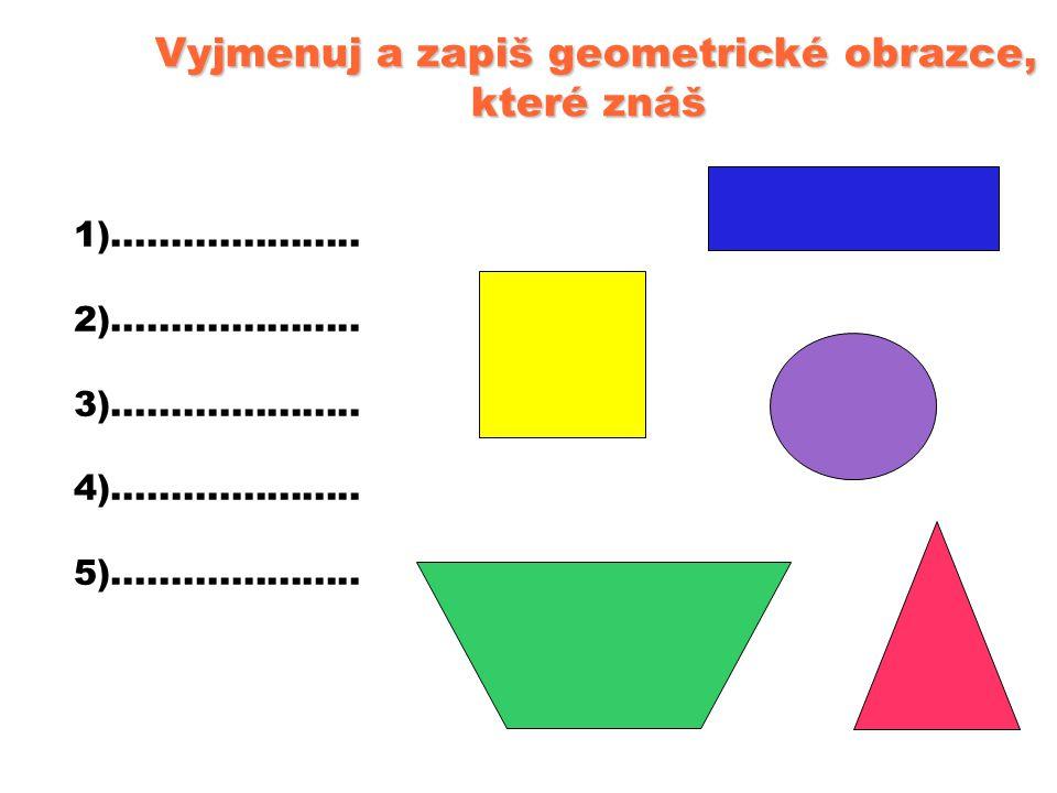 Vyjmenuj a zapiš geometrické obrazce, které znáš