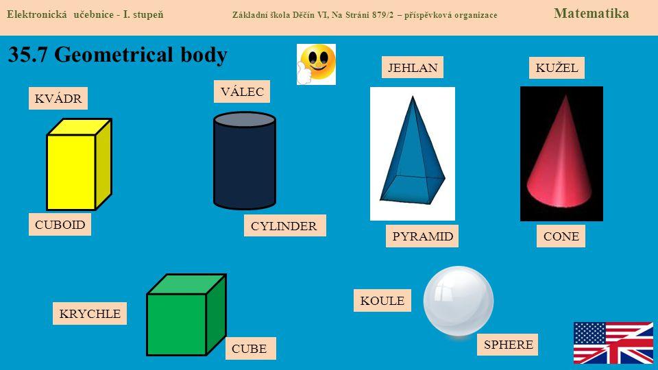 35.7 Geometrical body JEHLAN KUŽEL VÁLEC KVÁDR CUBOID CYLINDER PYRAMID