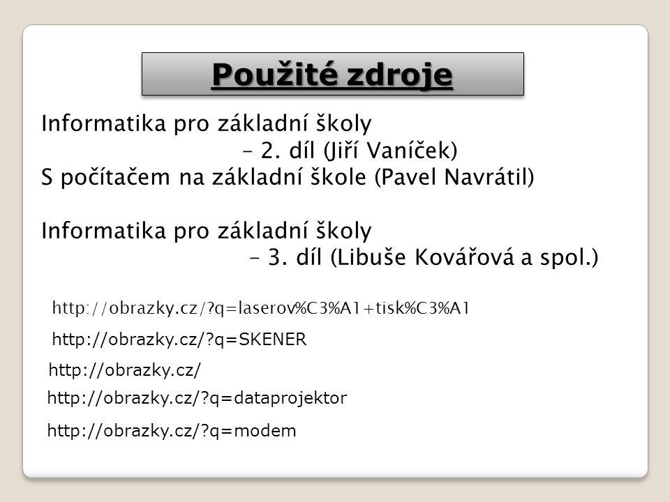 Použité zdroje Informatika pro základní školy – 2. díl (Jiří Vaníček)
