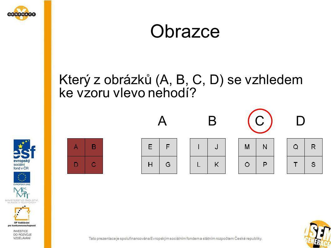 Obrazce Který z obrázků (A, B, C, D) se vzhledem ke vzoru vlevo nehodí A B C D