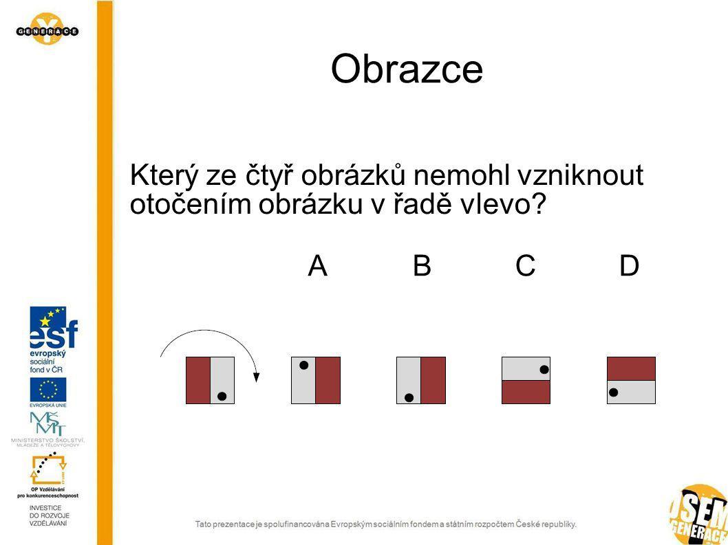 Obrazce Který ze čtyř obrázků nemohl vzniknout otočením obrázku v řadě vlevo A B C D