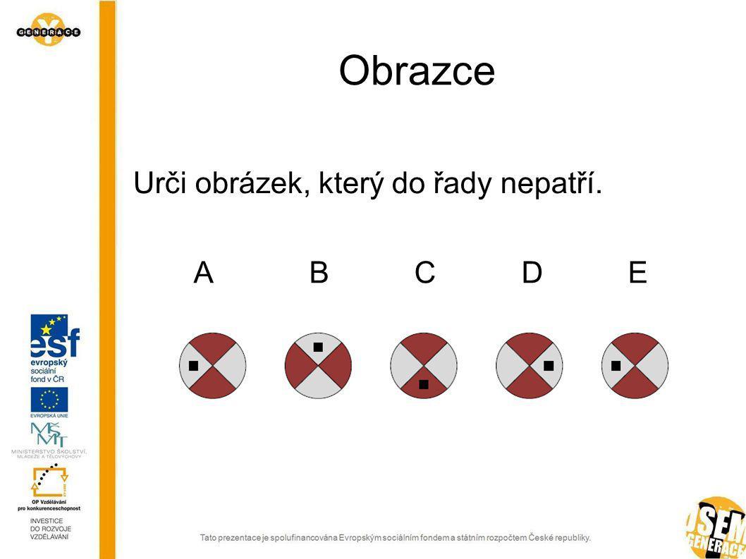 Obrazce Urči obrázek, který do řady nepatří. A B C D E