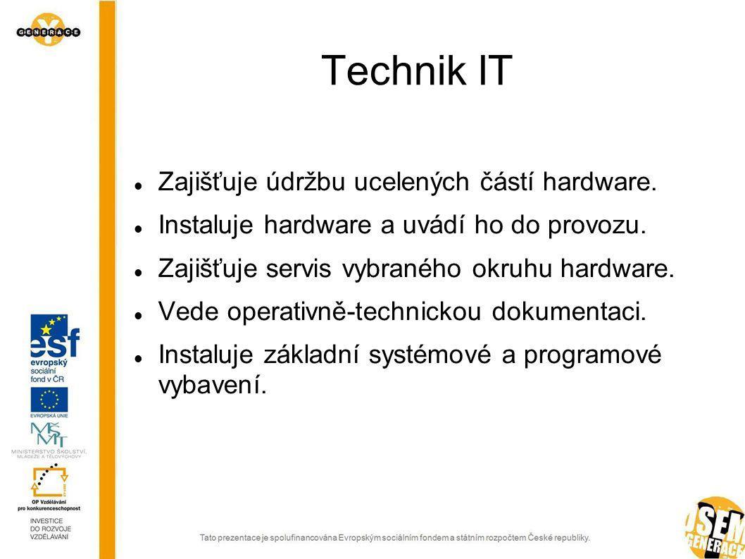 Technik IT Zajišťuje údržbu ucelených částí hardware.
