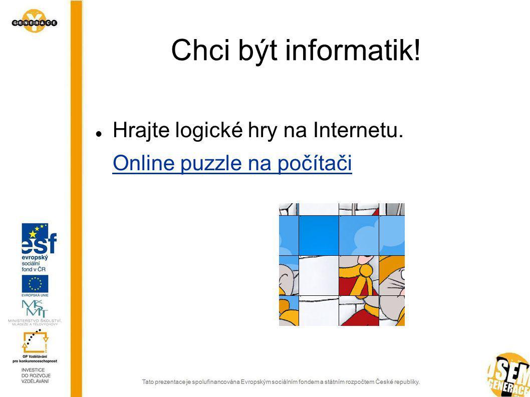 Chci být informatik! Hrajte logické hry na Internetu.