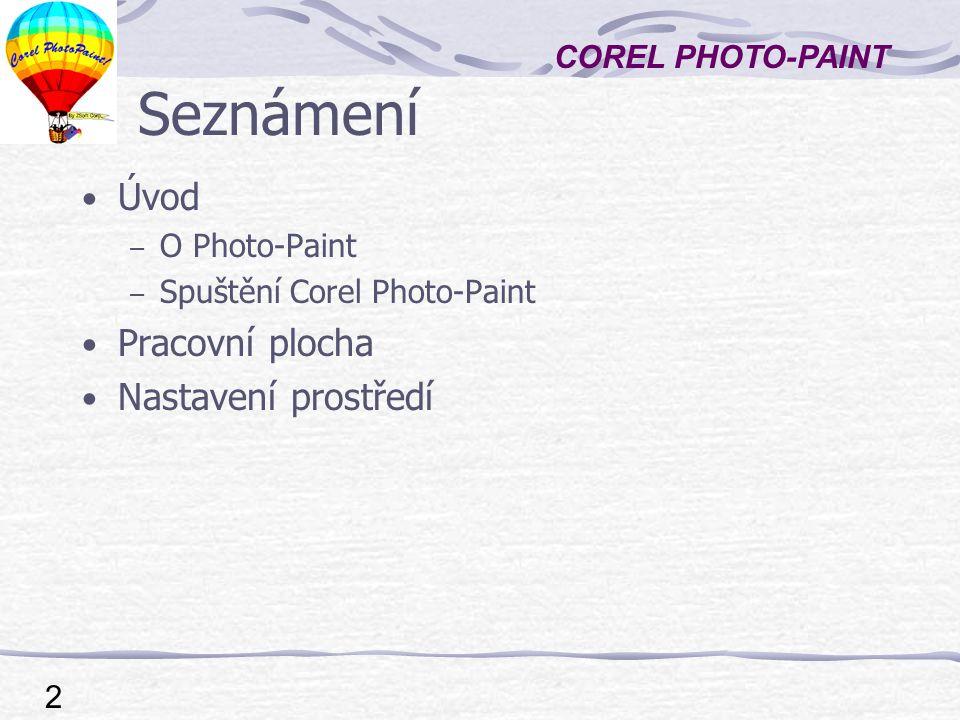 Seznámení Úvod Pracovní plocha Nastavení prostředí O Photo-Paint