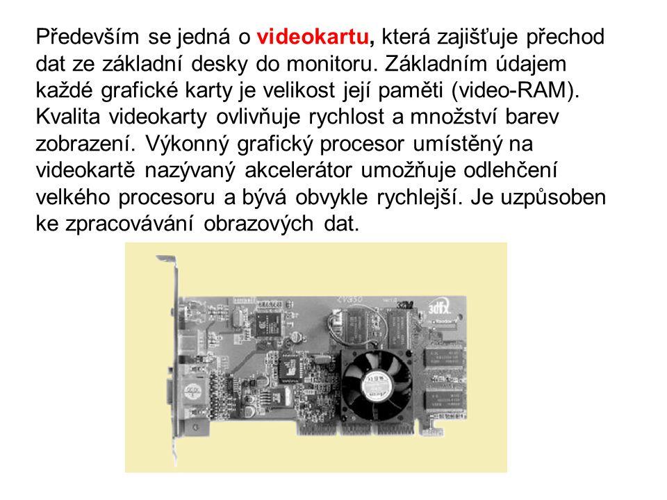 Především se jedná o videokartu, která zajišťuje přechod dat ze základní desky do monitoru.