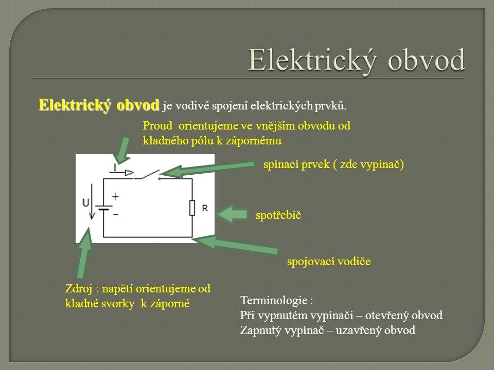 Elektrický obvod Elektrický obvod je vodivé spojení elektrických prvků. Proud orientujeme ve vnějším obvodu od kladného pólu k zápornému.