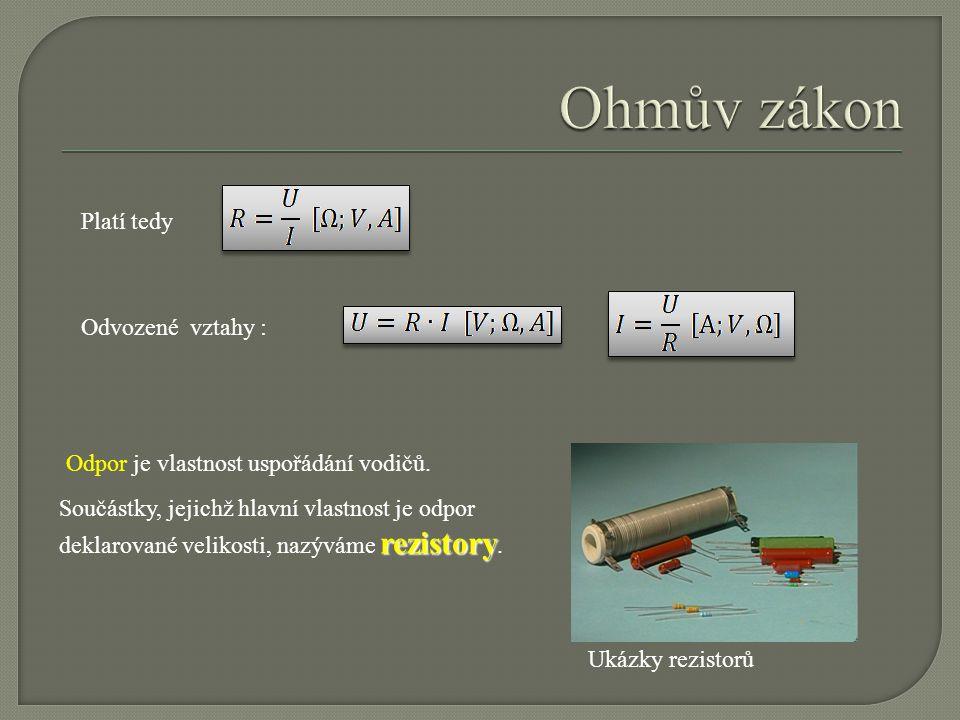 Ohmův zákon Platí tedy Odvozené vztahy :