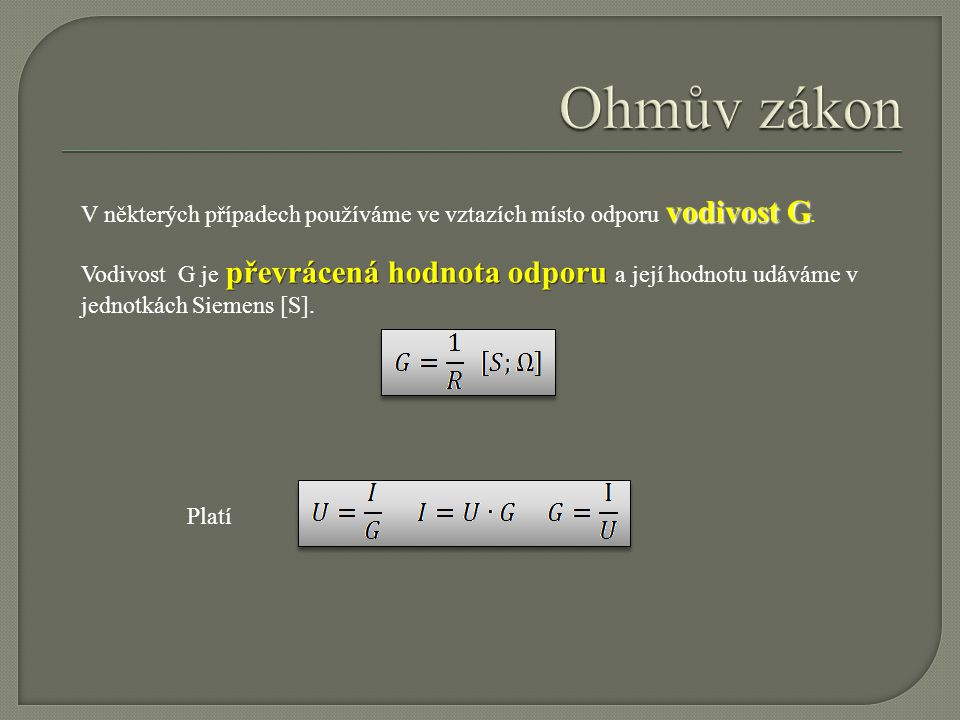 Ohmův zákon V některých případech používáme ve vztazích místo odporu vodivost G.