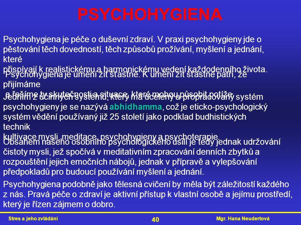 PSYCHOHYGIENA Psychohygiena je péče o duševní zdraví. V praxi psychohygieny jde o.