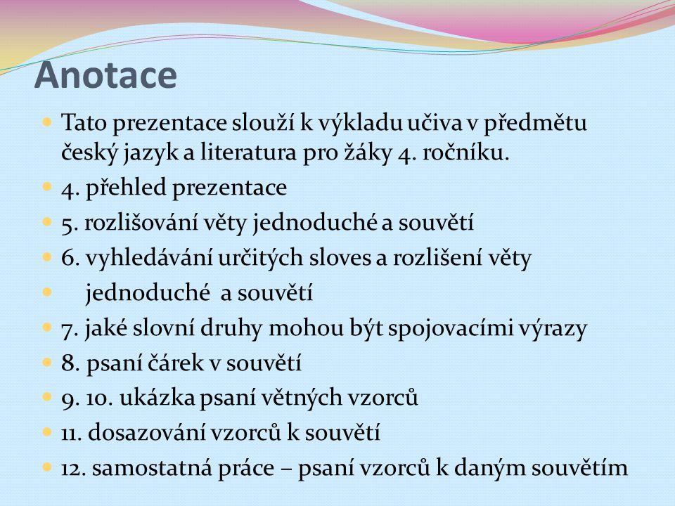 Anotace Tato prezentace slouží k výkladu učiva v předmětu český jazyk a literatura pro žáky 4. ročníku.
