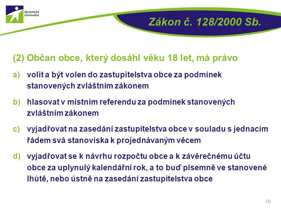 Zákon č. 128/2000 Sb. (2) Občan obce, který dosáhl věku 18 let, má právo.