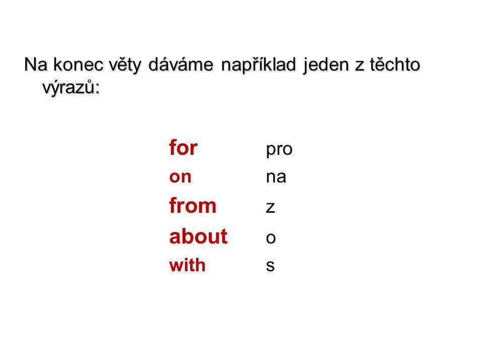 Na konec věty dáváme například jeden z těchto výrazů: