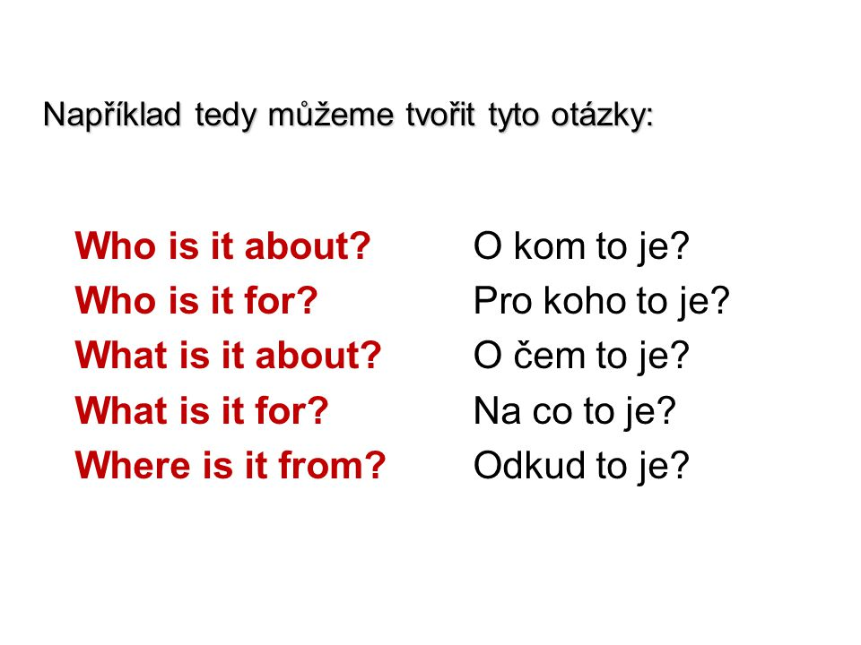 Who is it about O kom to je Who is it for Pro koho to je