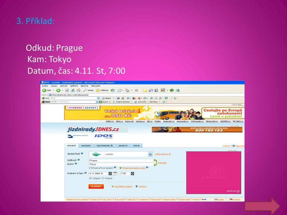 3. Příklad: Odkud: Prague Kam: Tokyo Datum, čas: 4.11. St, 7:00