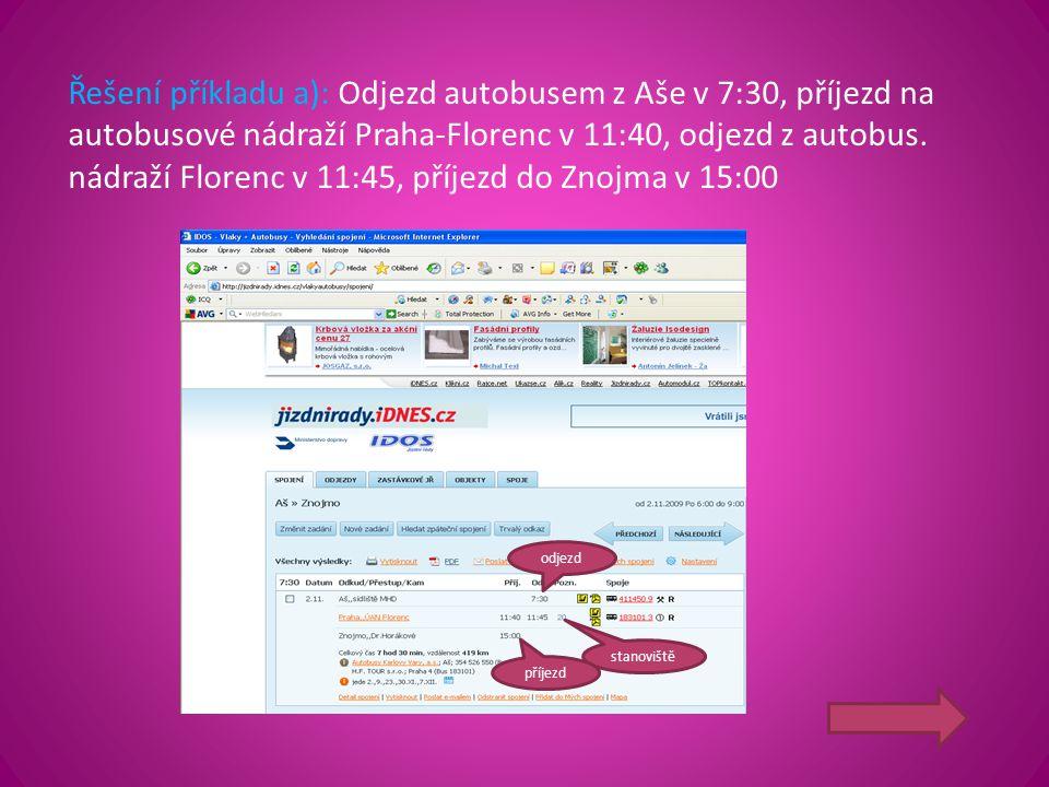 Řešení příkladu a): Odjezd autobusem z Aše v 7:30, příjezd na autobusové nádraží Praha-Florenc v 11:40, odjezd z autobus. nádraží Florenc v 11:45, příjezd do Znojma v 15:00