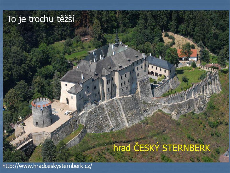 To je trochu těžší hrad ČESKÝ STERNBERK