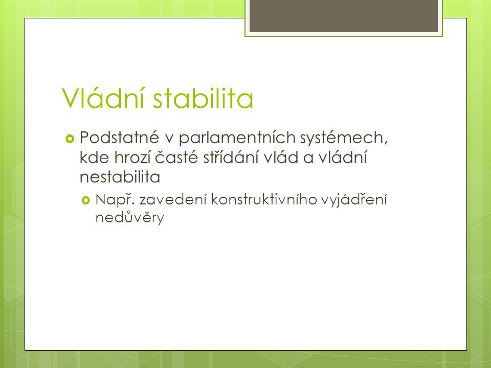 Vládní stabilita Podstatné v parlamentních systémech, kde hrozí časté střídání vlád a vládní nestabilita.